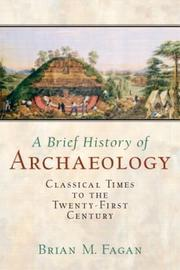 Cover of: A Brief History of Archaeology: Classical Times to the Twenty-First Century