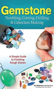 Cover of: Gemstone Tumbling, Cutting, Drilling & Cabochon Making