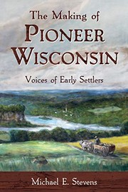 Cover of: The Making of Pioneer Wisconsin