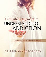 Cover of: A Christian Approach to Understanding Addiction