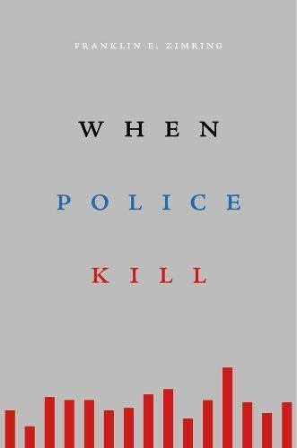 When police kill by Franklin E. Zimring