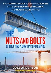 Cover of: The Nuts and Bolts of Erecting a Contracting Empire