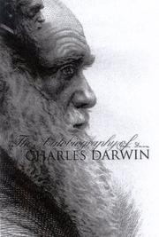 Cover of: The Autobiography of Charles Darwin: with two appendices, comprising a chapter of reminiscences and a statement of Charles Darwin's religious views