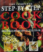 Cover of: The Complete Step-By-Step Cookbook More Than 800 Recipes in Full Color | Hilaire Walden