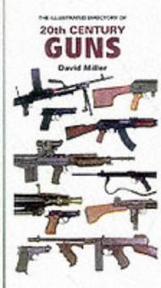 Cover of: The illustrated directory of 20th century guns | David Miller