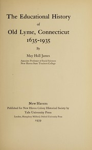 Cover of: The educational history of Old Lyme, Connecticut, 1635-1935 ... | May Hall James
