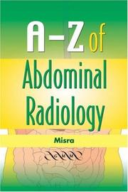 A-Z of Abdominal Radiology by Rakesh Misra