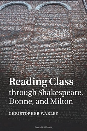 Reading Class through Shakespeare, Donne, and Milton by Christopher Warley