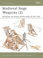 "Cover of: Medieval Siege Weapons (2): ""Byzantium, the Islamic World & India AD 476-1526"""