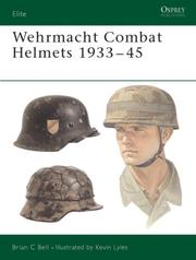 Cover of: Wehrmacht Combat Helmets 1933-45 | Bell, Brian