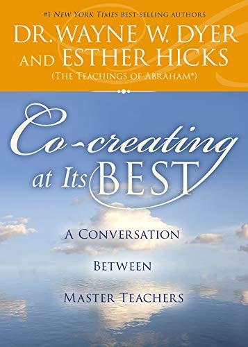 Co-creating at Its Best by Dr. Wayne W. Dyer, Esther Hicks