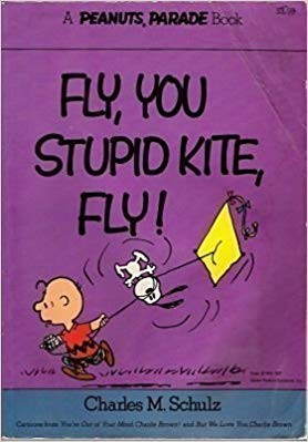 Fly, You Stupid Kite, Fly by Charles M. Schulz
