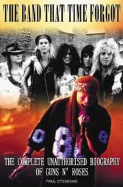 Cover of: The Band That Time Forgot: The Complete Unauthorised Biography of Guns N' Roses