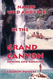 Cover of: Naked Wild and Free in the Grand Canyon