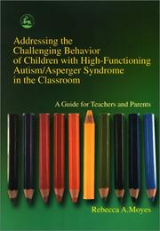 Cover of: Addressing the Challenging Behavior of Children With High-Functioning Autism/Asperger Syndrome in the Classroom | Rebecca A. Moyes