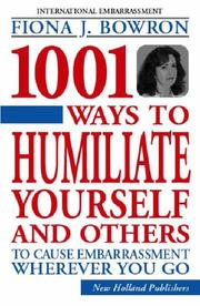 Cover of: 1001 Ways To Humiliate Yourself And Others | Fiona J. Bowron
