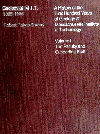 Geology at MIT 1865-1965: A History of the First Hundred Years of Geology at Massachusetts Institute of Technology, Vol. 1 by Robert Rakes Shrock