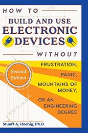 Cover of: How to Build and Use Electronic Devices Without Frustration, Panic, Mountains of Money, or an Engineer Degree