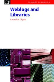 Cover of: Weblogs and Libraries (Chandos Series for Information Professionals) | Laurel, Anne Clyde