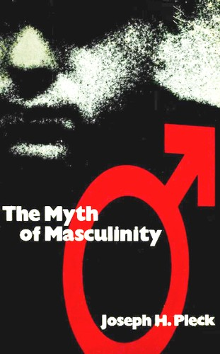 The myth of masculinity by Joseph H. Pleck
