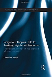 Indigenous Peoples, Title to Territory, Rights and Resources: The Transformative Role of Free Prior and Informed Consent