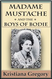 Cover of: Madame Mustache and the Boys of Bodie