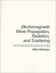 Electromagnetic Wave Propagation, Radiation, and Scattering by Akira Ishimaru