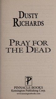 Cover of: Pray for the dead | Dusty Richards