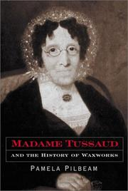 Cover of: Madame Tussaud and the history of waxworks