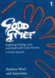 Cover of: Good Grief: Exploring Feelings, Loss and Death With Under Elevens and Adults: A Holistic Approach