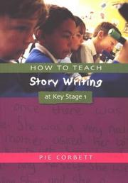 Cover of: How to Teach Story Writing at Key Stage 1 | Pie Corbett