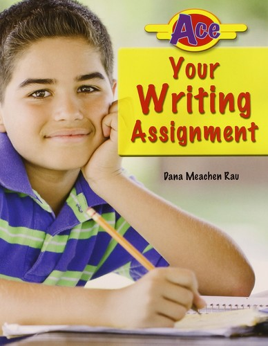 Ace your writing assignment by Dana Meachen Rau