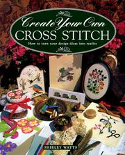 Cover of: Create Your Own Cross Stitch | Shirley Watts