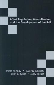Cover of: Affect Regulation, Mentalization, and the Development of the Self | Peter Fonagy, Gergely Gyorgy, Elliot L. Jurist, Mary Target