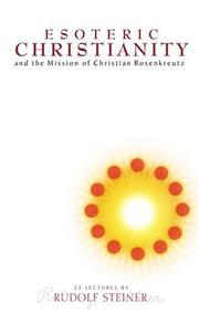 Cover of: Esoteric Christianity and the Mission of Christian Rosenkreutz
