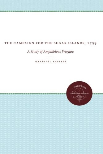 The campaign for the Sugar Islands, 1759 by Marshall Smelser