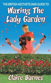 Cover of: The British Aestheticians Guide to Waxing the Lady Garden