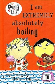 Charlie And Lola : I Am Extremely Absolutely Boiling