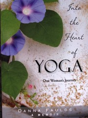 Cover of: Into the Heart of Yoga : One Woman's Journey