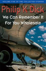 We Can Remember It for You Wholesale (Collected Stories: Volume 5)