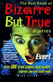 Cover of: The Best Book of Bizarre but True Stories Ever! | Mike Flynn