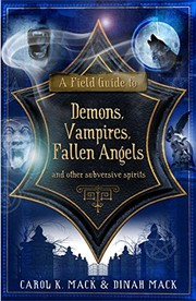 Cover of: A Field Guide to Demons, Vampires, Fallen Angels and Other Subversive Spirits. Carol K. Mack & Dinah Mack