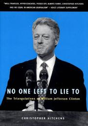 Cover of: No one left to lie to: the triangulations of William Jefferson Clinton