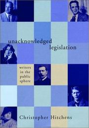 Cover of: Unacknowledged legislation: Writers in the Public Sphere