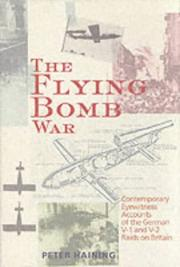 Cover of: The flying bomb war: contemporary eyewitness accounts of the German V1 and V2 raids on Britain