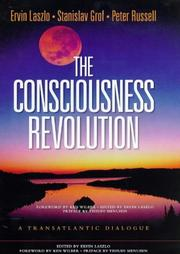 Cover of: The consciousness revolution: a transatlantic dialogue : two days with Stanislav Grof, Ervin Laszlo, and Peter Russell.