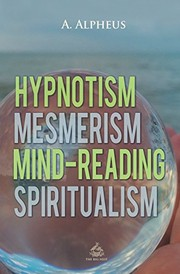Cover of: Hypnotism, Mesmerism, Mind-Reading and Spiritualism