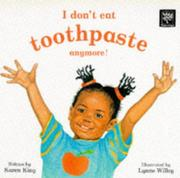 Cover of: I Don't Eat Toothpaste Anymore! (Tamarind Books)