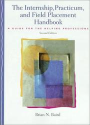 Cover of: The internship, practicum, and field placement handbook | Brian N. Baird