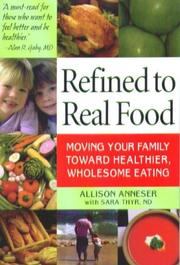 Cover of: Refined To Real Food | Allison Anneser